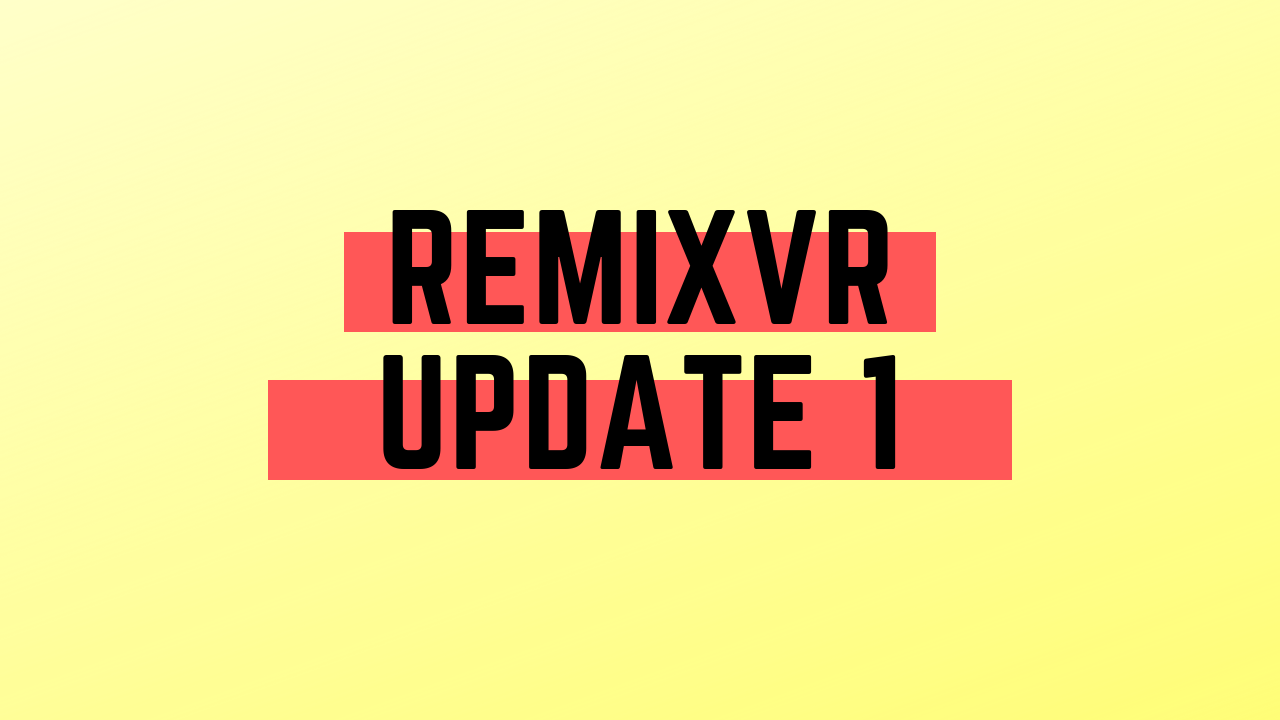 RemixVR Update Video- What is RemixVR & Current State of Development