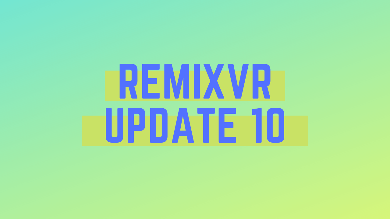 Remixing VR Experiences | RemixVR Update 10