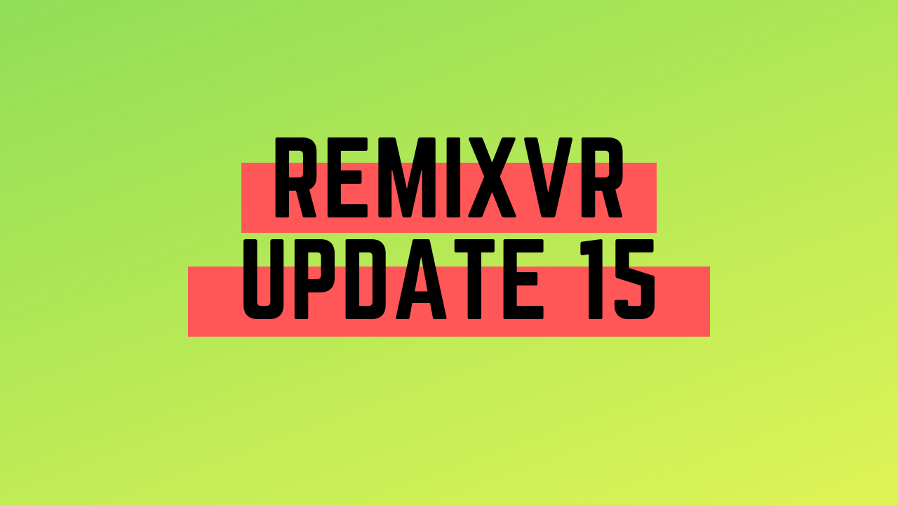 Milestones Completed | RemixVR Update 15